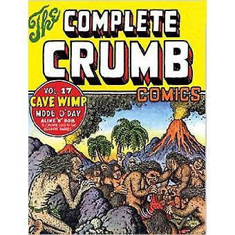 The Complete Crumb Comics - Vol. 17 - Cave Wimp by Robert R Crumb - 978
