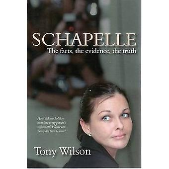 Schapelle - The Facts - the Evidence - the Truth by Tony Wilson - 9781