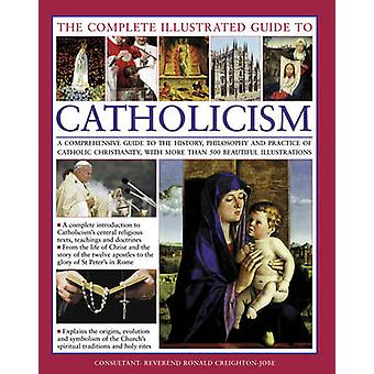 The Complete Visual Guide to Catholicismm - A Comprehensive Guide to t