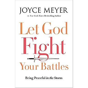 Let God Fight Your Battles: Being Peaceful in the Storm (Paperback) by Meyer Joyce