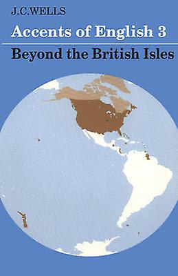 Accents of English 3 Beyond the British Isles by Wells & John C.