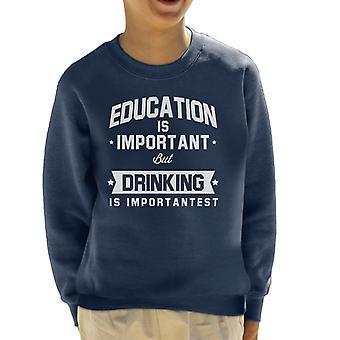 Bildung ist wichtig, aber trinken ist wichtigst Kinder Sweatshirt