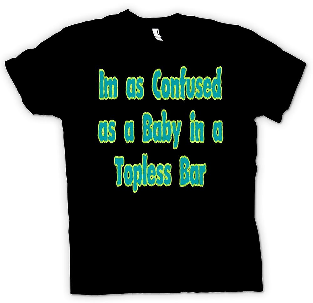 Mens T-shirt - Im as confused as a baby in a topless bar