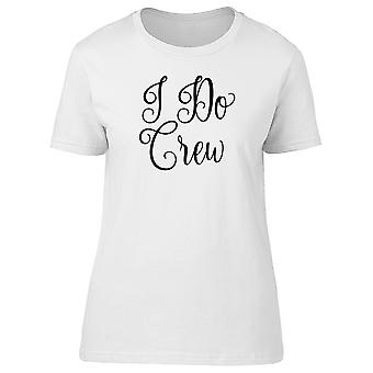I Do Crew Lettering Tee Women's -Image by Shutterstock