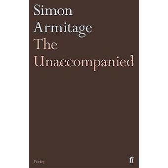 The Unaccompanied by Simon Armitage - 9780571333851 Book