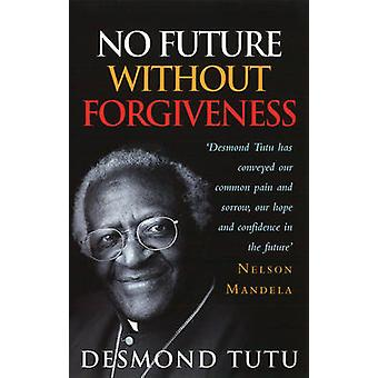 No Future without Forgiveness - A Personal Overview of South Africa's