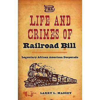 La vie et les Crimes de Bill Railroad - Desp afro-américaine légendaire