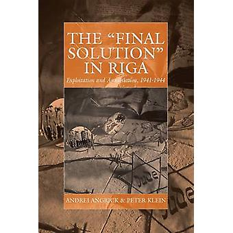 The 'Final Solution' in Riga - Exploitation and Annihilation - 1941-19