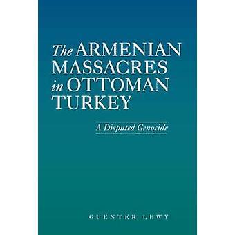 Les Massacres les Arméniens en Turquie ottomane - A contesté le génocide par Guen