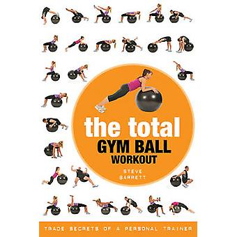 The Total Gym Ball Workout - Trade Secrets of a Personal Trainer by St