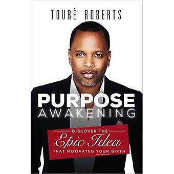 Purpose Awakening - Discover the Epic Idea That Motivated Your Birth b