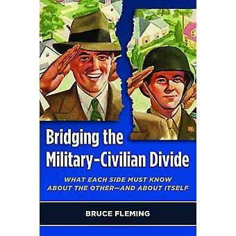 Bridging the Military-Civilian Divide - What Each Side Must Know About