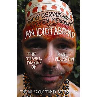 An Idiot Abroad - The Travel Diaries of Karl Pilkington (Main) by Karl