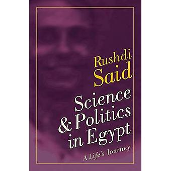 Science and Politics in Egypt - A Life's Journey by Rushdi Said - 9789