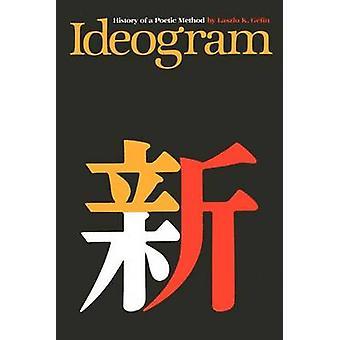 Ideogramm - Geschichte einer poetischen Methode von Laszlo K. Gefin - 97802927409