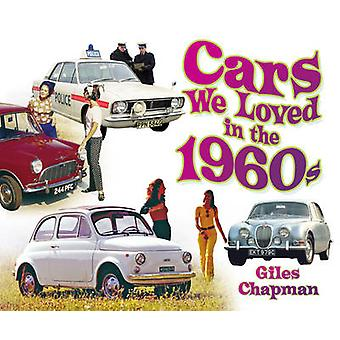 Cars We Loved in the 1960s by Giles Chapman - 9780752494319 Book