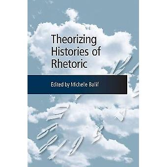 Theorizing Histories of Rhetoric by Michelle Ballif - 9780809332106 B