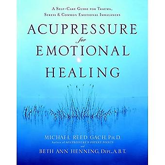 Acupressure for Emotional Healing: A Self-Care Guide for Trauma, Stress, and Common Emotional Imbalances