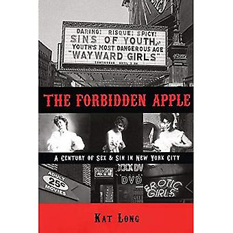 Forbidden Apple, The: A Century of Sex and Sin in New York City