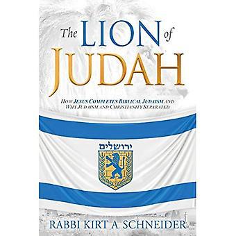 Le Lion de Juda: comment Jésus termine le judaïsme biblique et pourquoi le judaïsme et le christianisme séparées