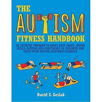 The Autism Fitness Handbook: An Exercise Program to Boost Body Image, Motor Skills, Posture and Confidence in...