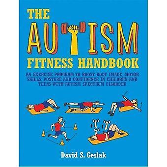 Guide de remise en forme de l'autisme: Un programme d'exercices à l'Image du corps coup de pouce, motricité, Posture et confiance dans...