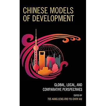 Chinese Models of Development Global Local and Comparative Perspectives by Leng & TseKang