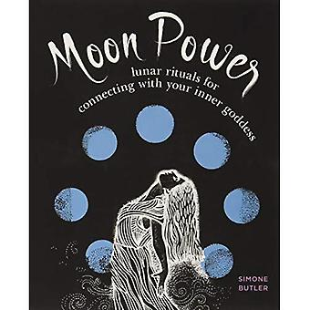 Moon Power: Lunar Rituals for Connecting with Your Inner Goddess