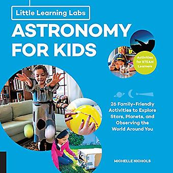 Little Learning Labs: Astronomy for Kids, abridged paperback edition: 26 Family-friendly Activities about Stars, Planets, and Observing the World Around You; Activities for STEAM Learners (Little Learning Labs)