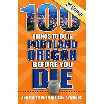 100 Things to Do in Portland, Oregon Before You� Die, 2nd Edition