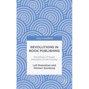Revolutions in Book Publishing The Effects of Digital Innovation on the Industry by Ramrattan & Lall