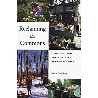 Reclaiming the Commons Community Farms and Forests in a New England Town by Donahue & Brian