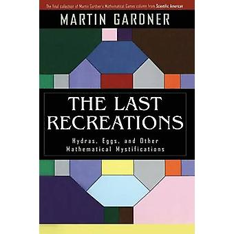 The Last Recreations  Hydras Eggs and Other Mathematical Mystifications by Gardner & Martin