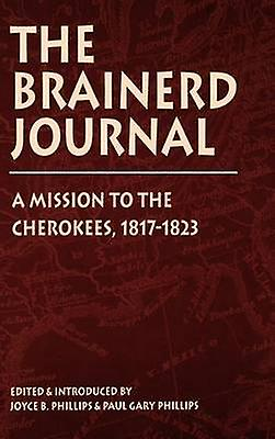Brainerd Journal A Mission to the Cherokees 18171823 by Phillips & Joyce B.