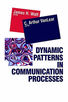 Dynamic Patterns in Communication Processes by Vanlear & Authur C.