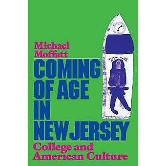Coming of Age in New Jersey College and American Culture by Moffatt & Michael