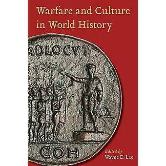 Guerra e cultura nella storia del mondo di Lee & Wayne E.