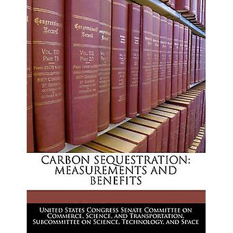 Carbon Sequestration Measurements And Benefits by United States Congress Senate Committee