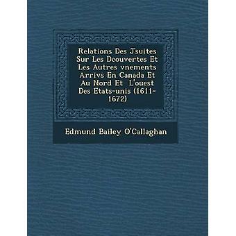 Relations Des Jsuites Sur Les Dcouvertes Et Les Autres vnements Arrivs En Canada Et Au Nord Et  Louest Des Etatsunis 16111672 by OCallaghan & Edmund Bailey