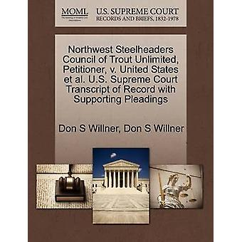 Northwest Steelheaders Council of Trout Unlimited Petitioner v. United States et al. U.S. Supreme Court Transcript of Record with Supporting Pleadings by Willner & Don S