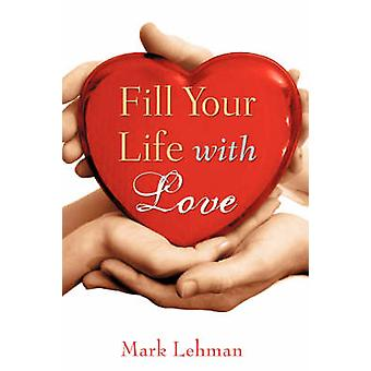 Fill Your Life With Love by Lehman & Mark