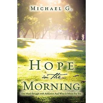 Hope in The Morning One Mans Struggle With Addition and What it Means For You by G. & Michael