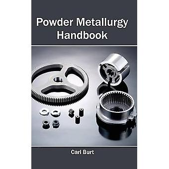 Pulvermetallurgie Handbook von Burt & Carl