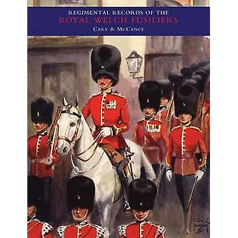 REGIMENTAL RECORDS OF THE ROYAL WELCH FUSILIERS Vol I by by A. D. L Cary & Stouppe McCance & Compi