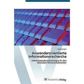 Anwenderorientierte Informationsrecherche by Ziegler Nadja