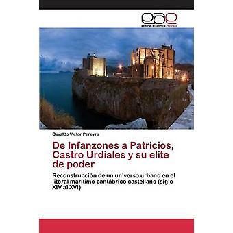 De Infanzones a Patricios Castro Urdiales y su elite de poder by Pereyra Osvaldo Vctor