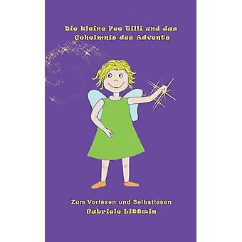 Die kleine Fee Tilli und das Geheimnis des Advents by Littwin & Gabriele