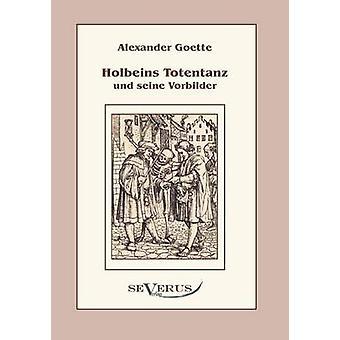Holbeins Totentanz und seine Vorbilder by Goette & Alexander