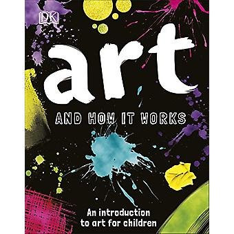Art and How it Works - An Introduction to Art for Children by Art and