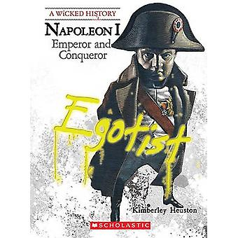 Napoleon - Emperor and Conqueror (annotated edition) by Kimberly Burto